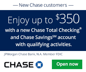Chase Total Checking® + Chase Savings SM-Enjoy up to $ when you open a new Chase Total Checking® account with Direct Deposit and/or open a new Chase Savings SM account, deposit $10, or more in new money and maintain a $10, balance for 90 days-Enjoy a $ bonus when you open a new Chase Total Checking® account and set up direct deposit.
